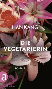 Die Vegetarierin von Han Kang, erschienen im Aufbau-Verlag